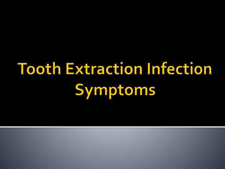 Ppt Tooth Extraction Infection Symptoms Powerpoint Presentation Free Download Id 7351240