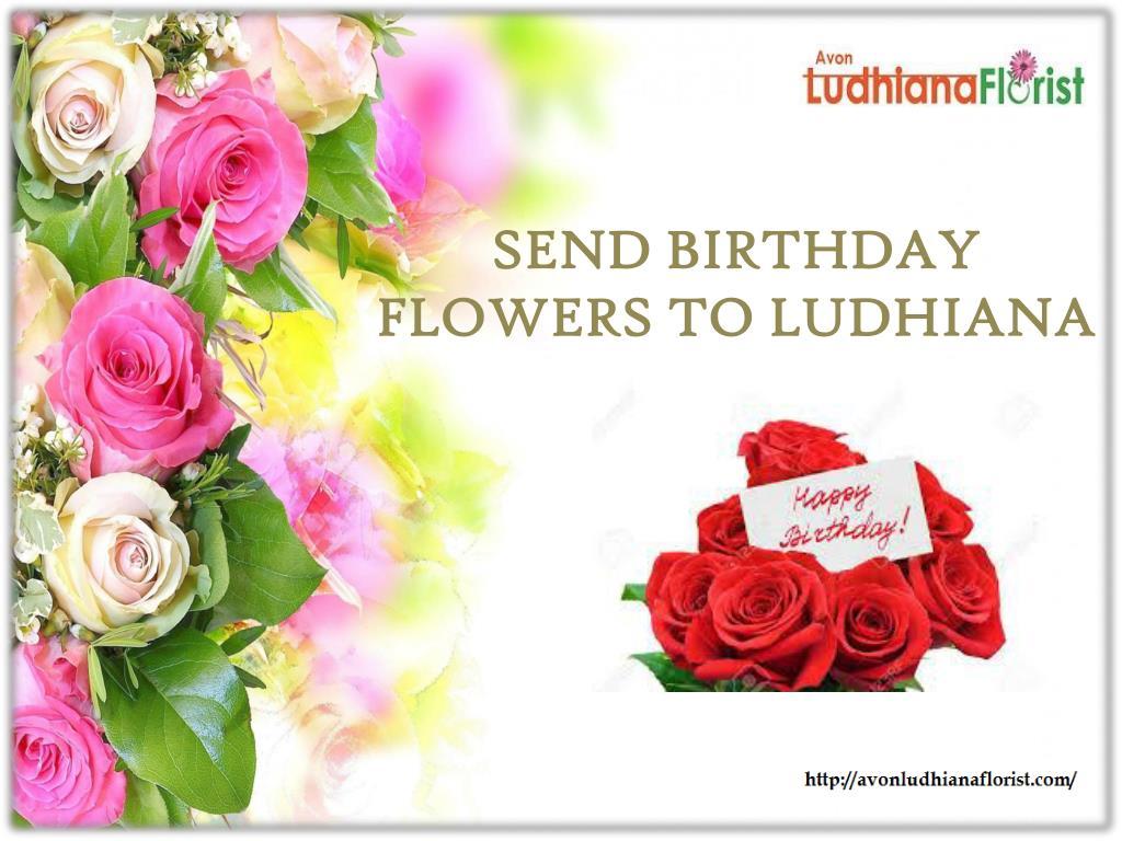 Ppt Send Birthday Flowers To Ludhiana Powerpoint Presentation Id