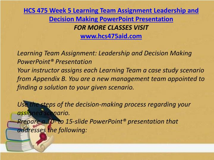 HCS 475 Week 5 Learning Team Assignment Leadership and Decision Making PowerPoint Presentation