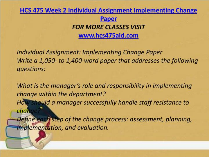 HCS 475 Week 2 Individual Assignment Implementing Change Paper