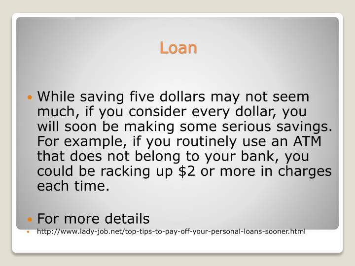 While saving five dollars may not seem much, if you consider every dollar, you will soon be making some serious savings. For example, if you routinely use an ATM that does not belong to your bank, you could be racking up $2 or more in charges each time
