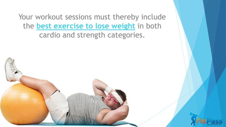 Your workout sessions must thereby include the