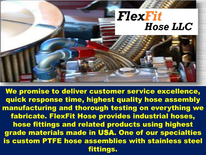 We promise to deliver customer service excellence, quick response time, highest quality hose assembl...