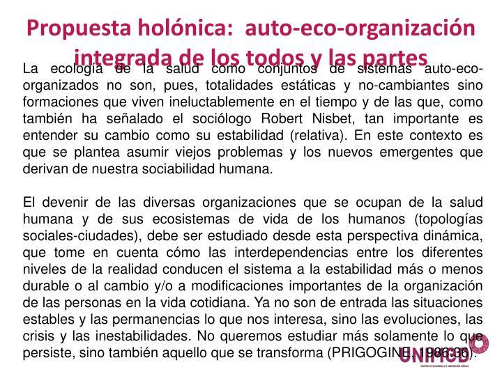 Propuesta holónica:  auto-eco-organización integrada de los todos y las partes