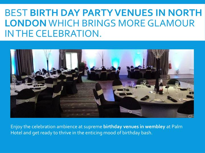 Best birth day party venues in north london which brings more glamour in the celebration