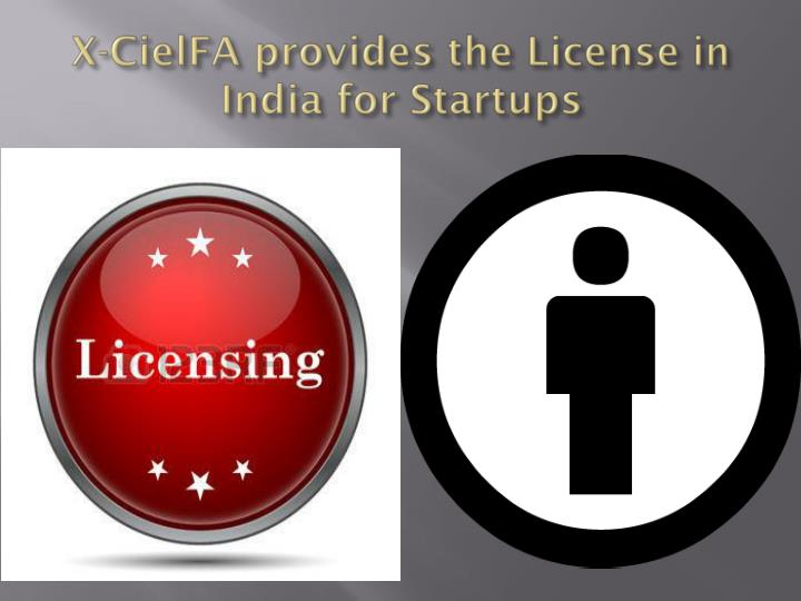 X cielfa provides the license in india for startups