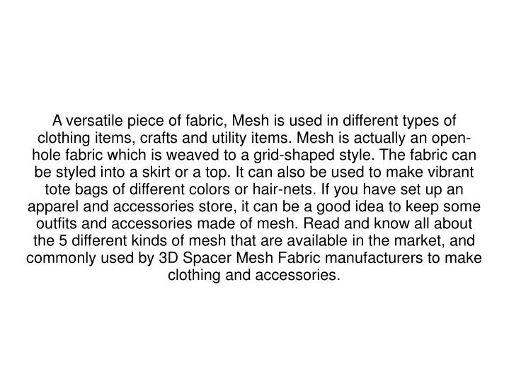 A versatile piece of fabric, Mesh is used in different types of clothing items, crafts and utility i...