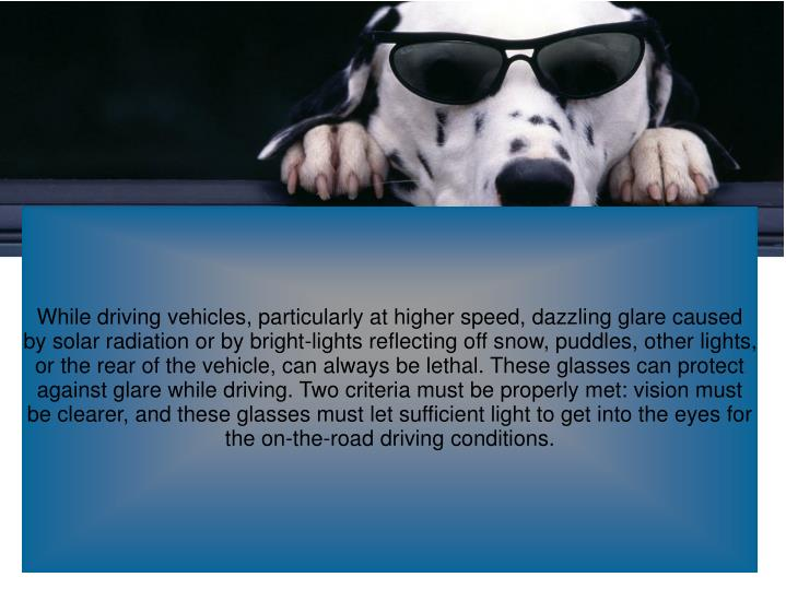 While driving vehicles, particularly at higher speed, dazzling glare caused by solar radiation or by...