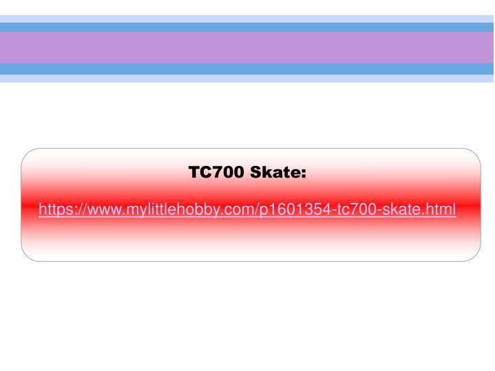 TC700 Skate: