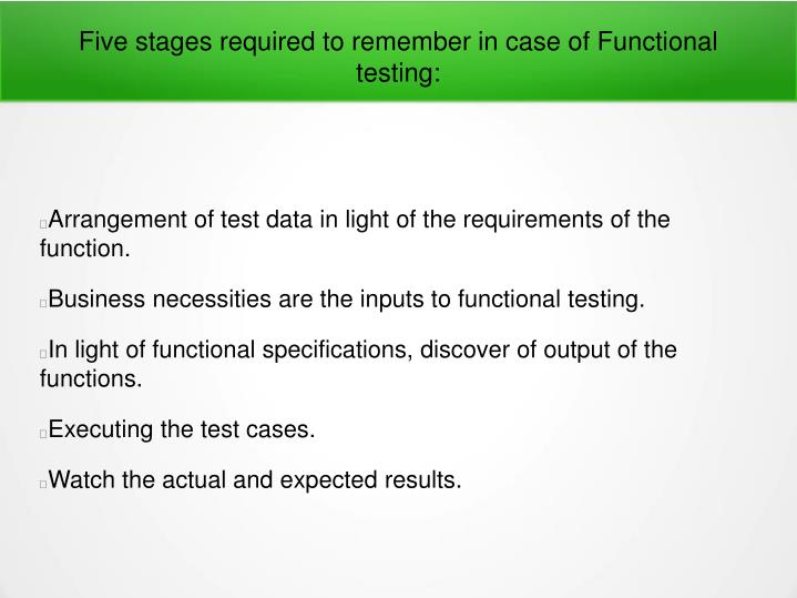Five stages required to remember in case of Functional testing: