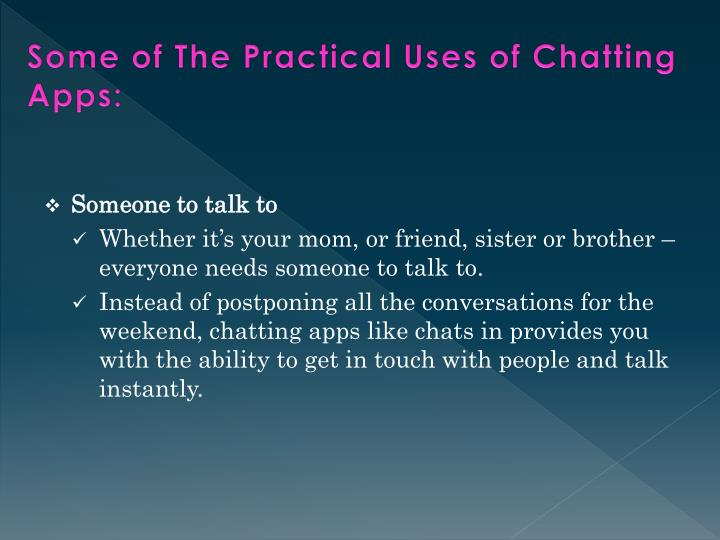 Some of the practical uses o f chatting apps