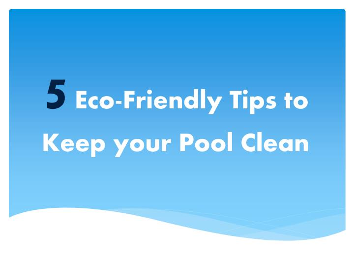 5 eco friendly tips to keep your pool clean n.