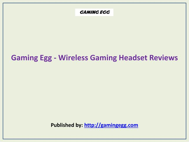 Gaming egg wireless gaming headset reviews published by http gamingegg com