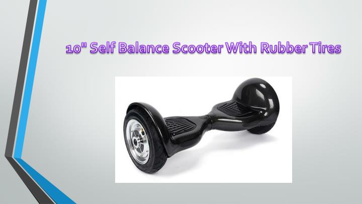 "10"" Self Balance Scooter With Rubber Tires"