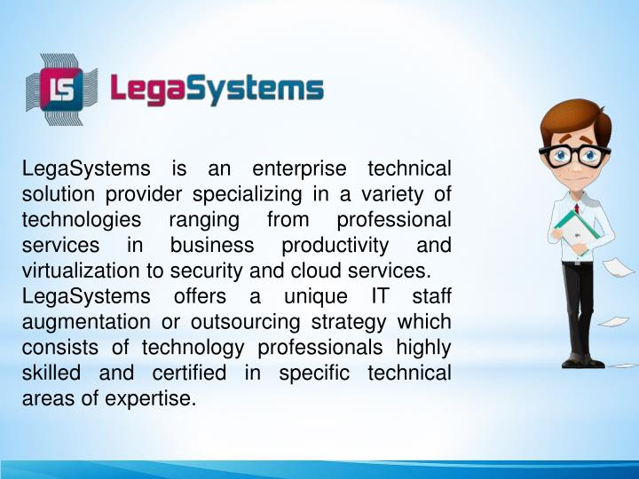LegaSystems is an enterprise technical solution provider specializing in a variety of technologies r...