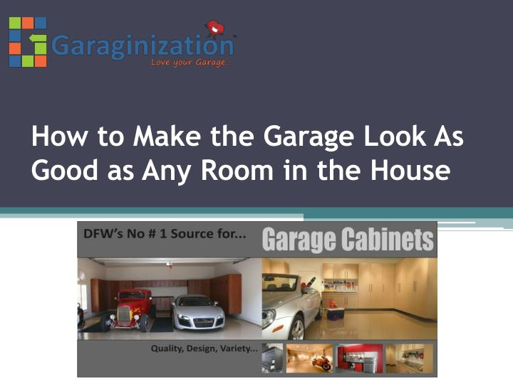 how to make the garage look as good as any room in the house n.