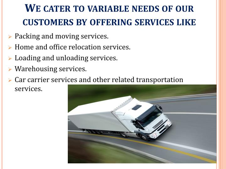 We cater to variable needs of our customers by offering services like