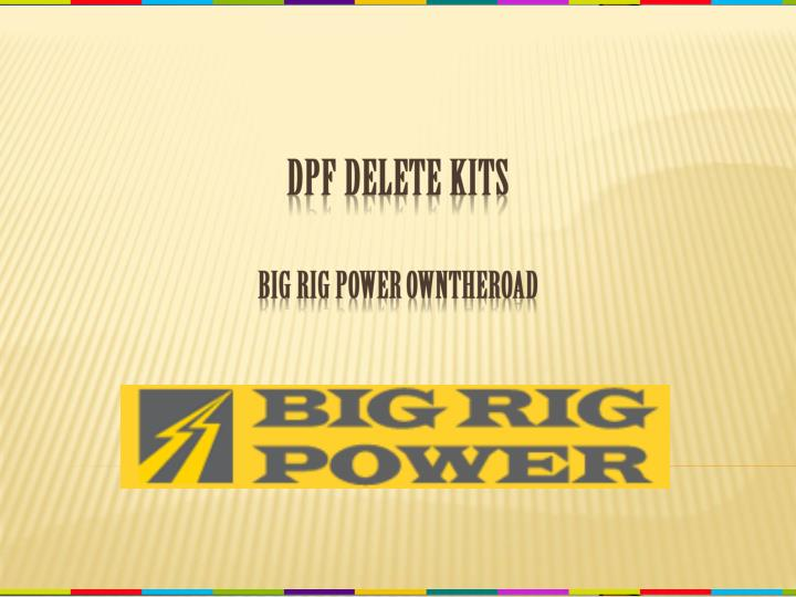 PPT - DPF Delete Kits Big Rig Power Owntheroad PowerPoint