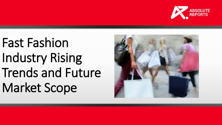 fast fashion industry rising trends and future market scope n.