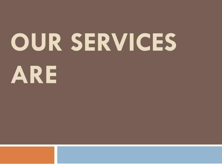 Our services are
