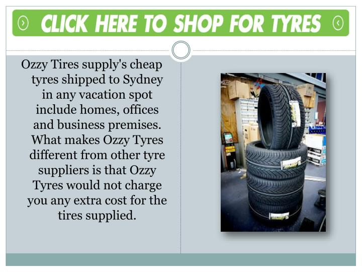 Ozzy Tires supply's cheap tyres shipped to Sydney in any vacation spot include homes, offices and bu...