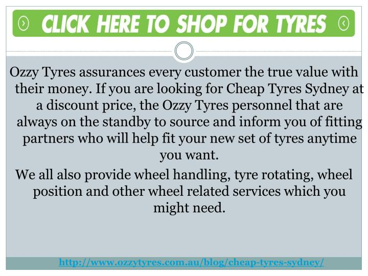 Ozzy Tyres assurances every customer the true value with their money. If you are looking for Cheap Tyres Sydney at a discount price, the Ozzy Tyres personnel that are always on the standby to source and inform you of fitting partners who will help fit your new set of tyres anytime you want