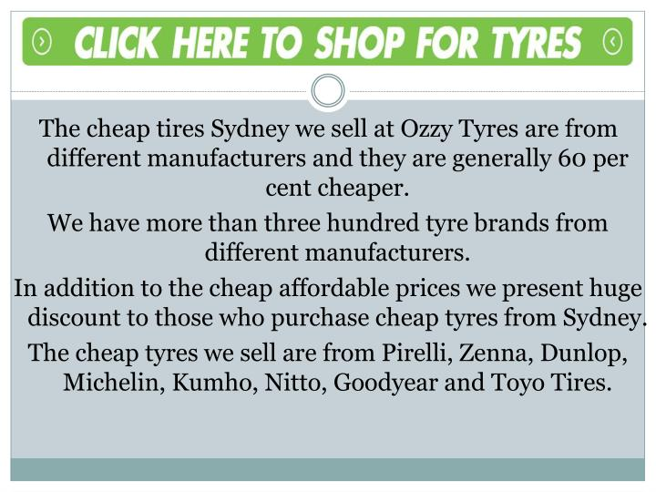 The cheap tires Sydney we sell at Ozzy Tyres are from different manufacturers and they are generally 60 per cent cheaper