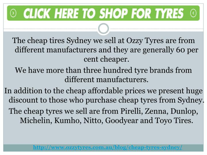 The cheap tires Sydney we sell at Ozzy Tyres are from different manufacturers and they are generally 60 per cent cheaper.