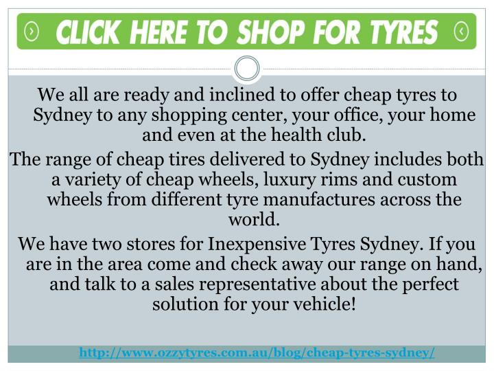 We all are ready and inclined to offer cheap tyres to Sydney to any shopping center, your office, your home and even at the health club.