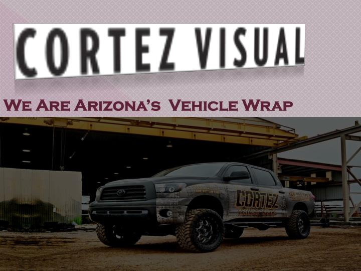We Are Arizona's  Vehicle Wrap Specialists