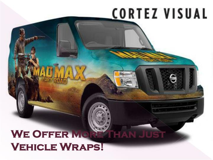 We Offer More Than Just Vehicle Wraps!