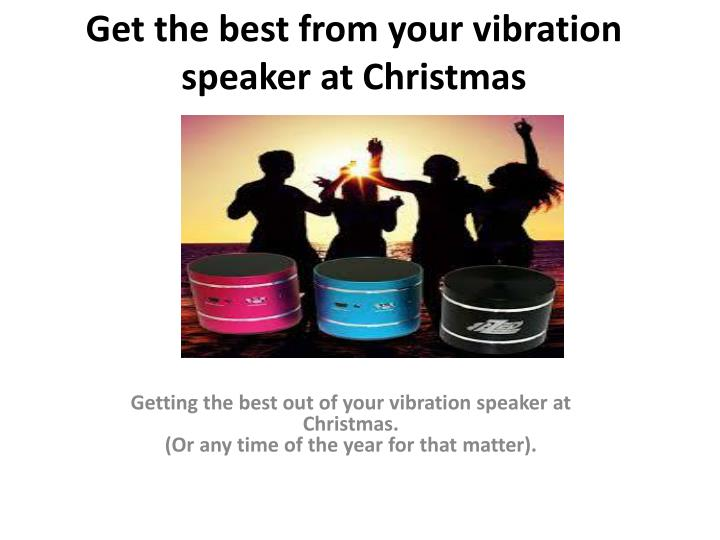 get the best from your vibration speaker at christmas