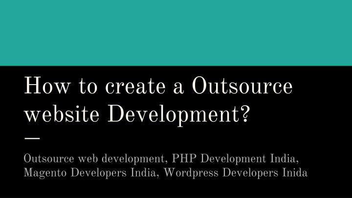 how to create a outsource website development n.