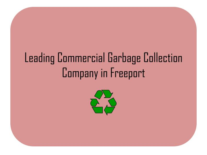 leading commercial garbage collection company in freeport n.