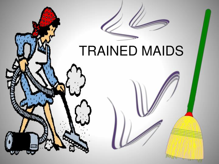 TRAINED MAIDS