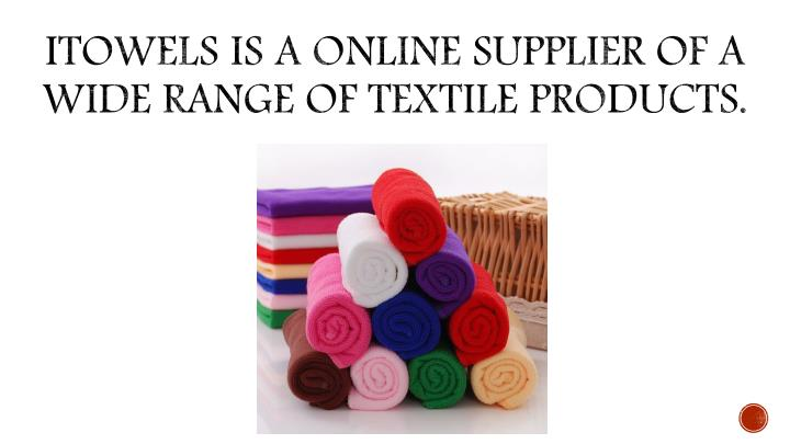 iTowels is a online supplier of a wide range of textile products.