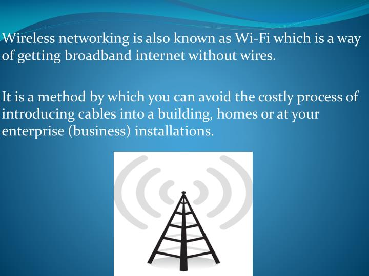 Wireless networking is also known as Wi-Fi which is a way of getting broadband internet without wire...