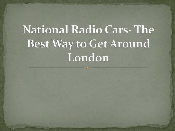 national radio cars the best way to get around london n.