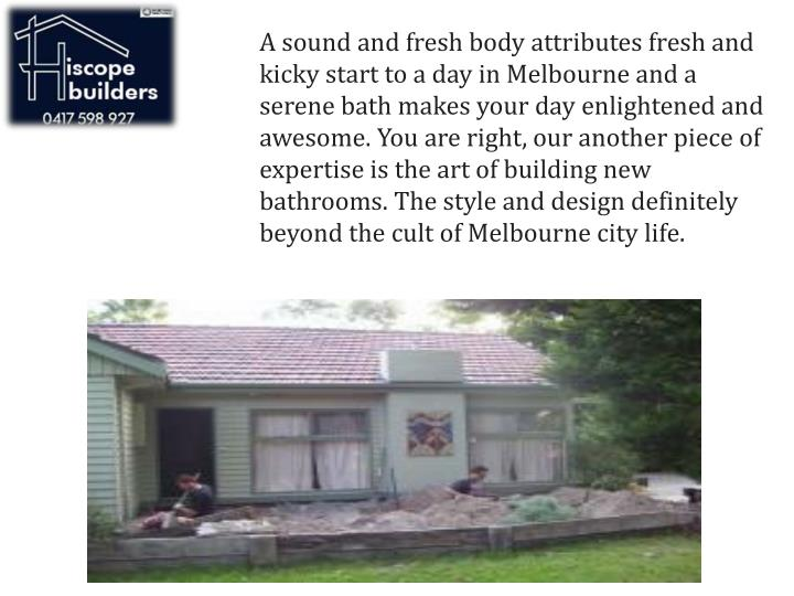 A sound and fresh body attributes fresh and kicky start to a day in Melbourne and a serene bath make...