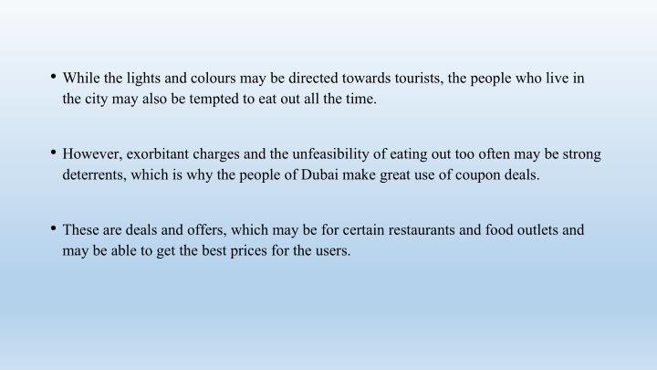 While the lights and colours may be directed towards tourists, the people who live in the city may also be tempted to eat out all the time.