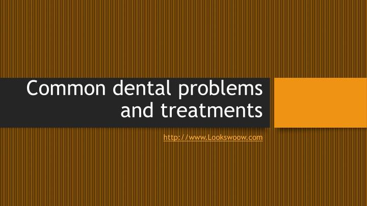 common dental problems and treatments n.