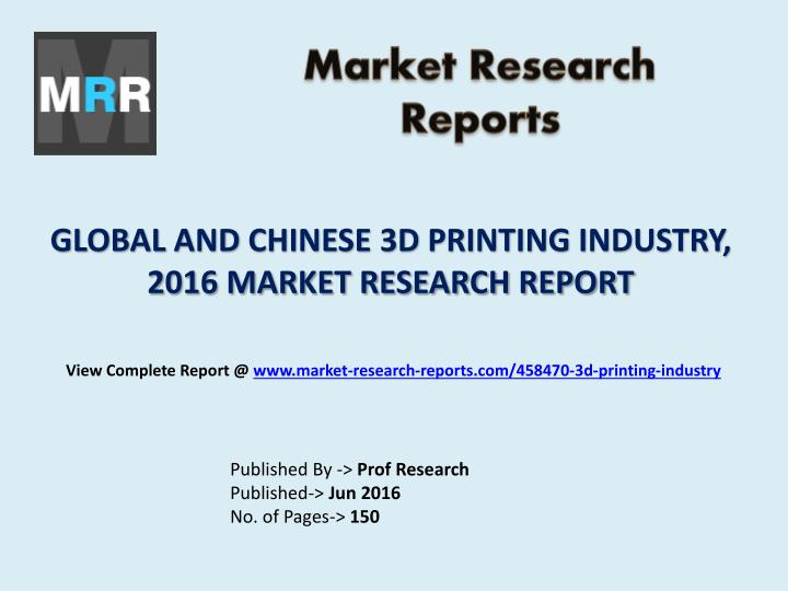 3d printing market research report The global 3d printing market size was valued at usd 605 billion in 2016  factors such as increasing research and development activities in the.