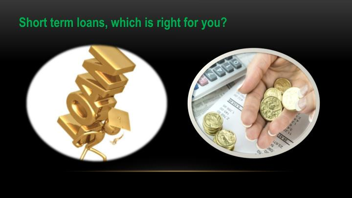 Short term loans, which is right for you?