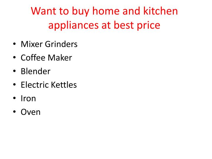 Want to buy home and kitchen appliances at best price