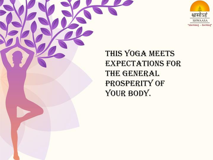Ppt shwaasa yoga classes asanas meditation in bangalore this yoga meets expectations for the general prosperity of your toneelgroepblik Images