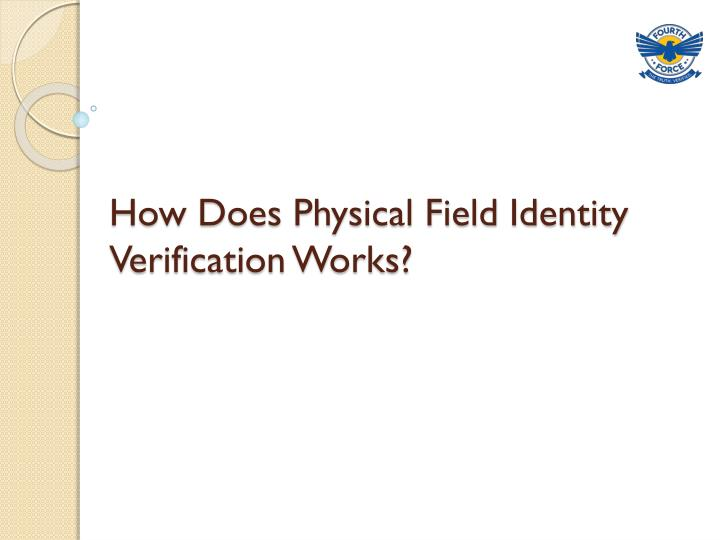 how does physical field identity verification works