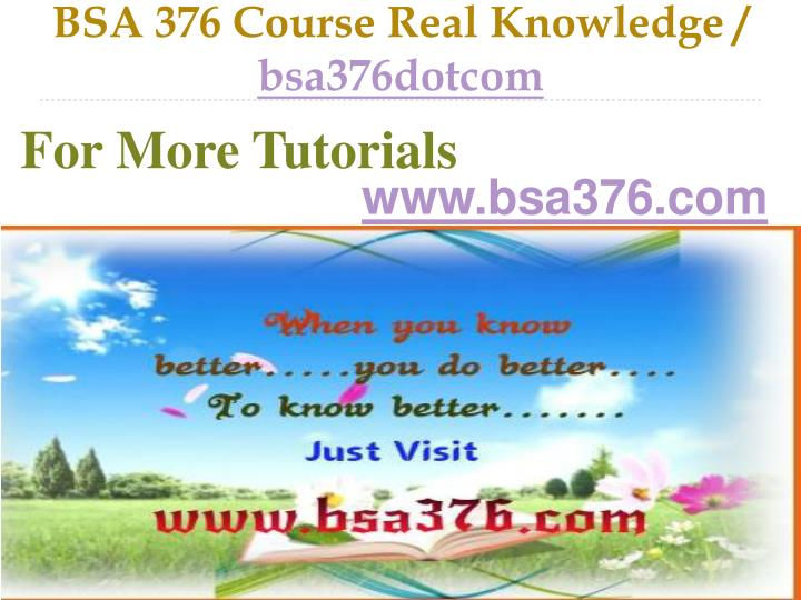 bsa 376 entire course Bsa 376 entire course for more classes visit wwwsnaptutorialcom bsa 376 week 2 individual work-related project analysis, part i bsa 376 week 2 team project draft - riordan manufacturing outline.