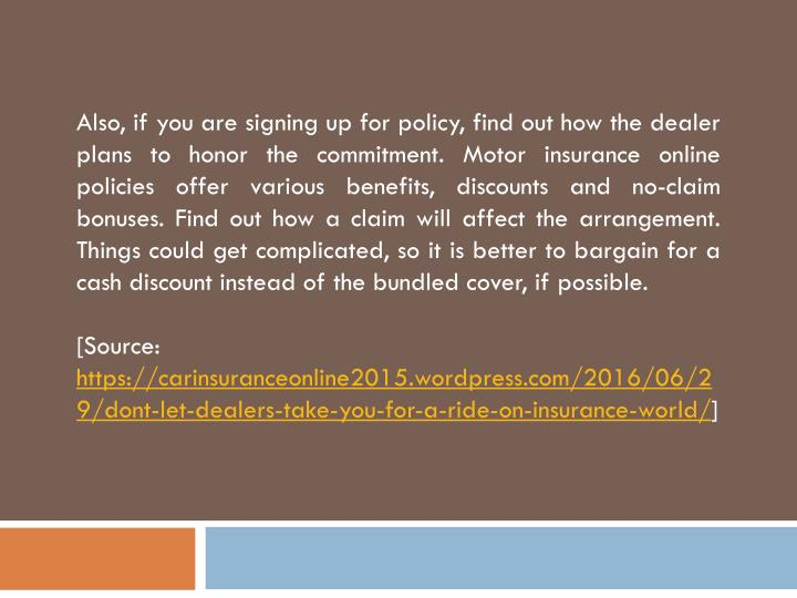 Also, if you are signing up for policy, find out how the dealer plans to