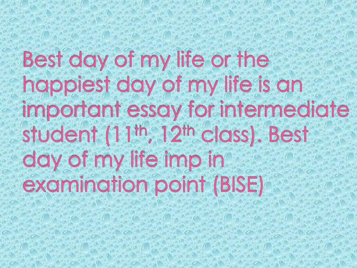 the happiest day of my life essay Article shared by one very exciting and interesting event too place in my life recently it was the happiest day of my life i shall never be able to forget it.