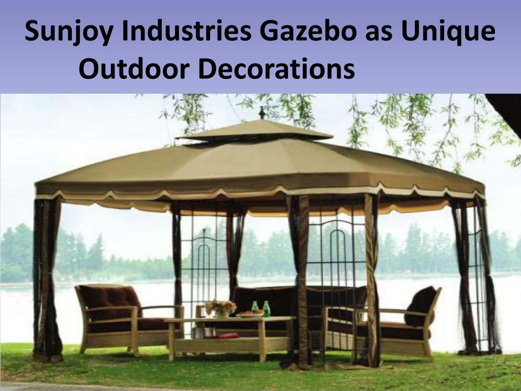 Image of: Ppt Sunjoy Industries Gazebo As Unique Outdoor Decorations Powerpoint Presentation Id 7364057